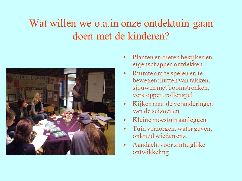 Wat willen we o.a.in onze ontdektuin gaan doen met de kinderen.