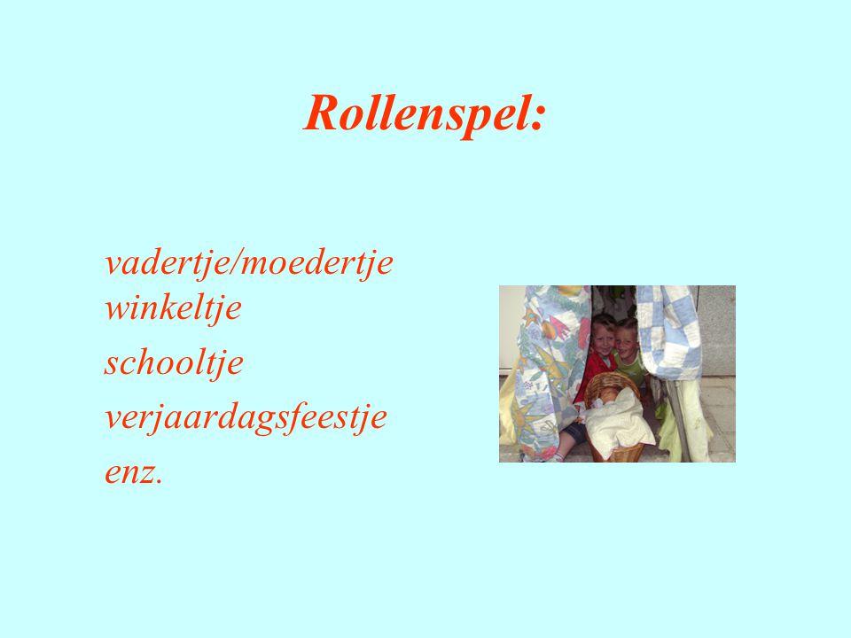 Rollenspel: vadertje/moedertje winkeltje schooltje verjaardagsfeestje enz.