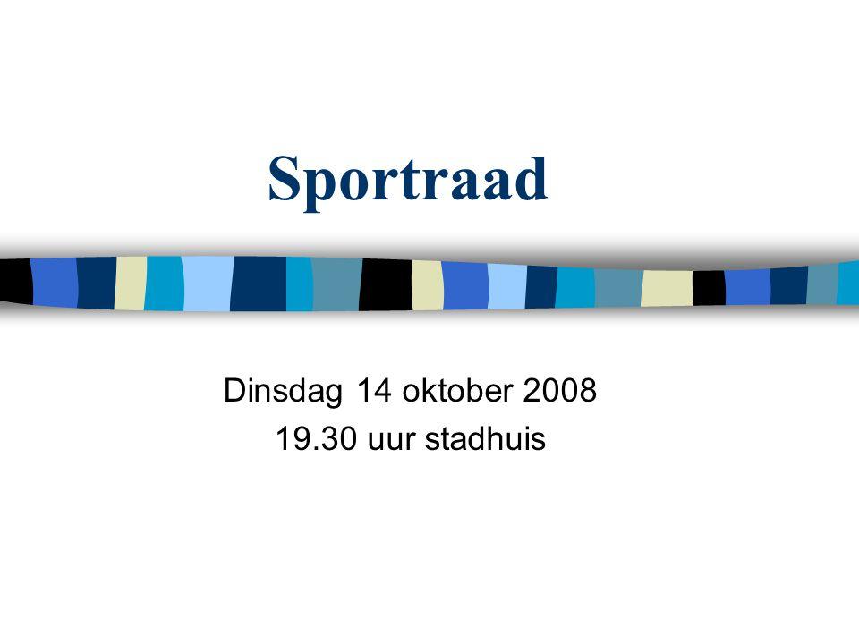 Sportraad Dinsdag 14 oktober 2008 19.30 uur stadhuis