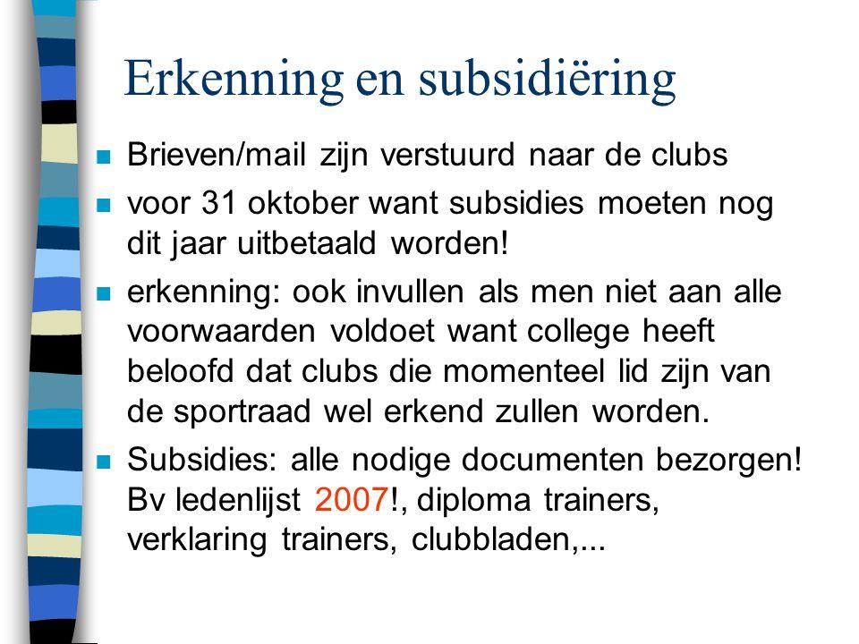 Erkenning en subsidiëring n Brieven/mail zijn verstuurd naar de clubs n voor 31 oktober want subsidies moeten nog dit jaar uitbetaald worden! n erkenn