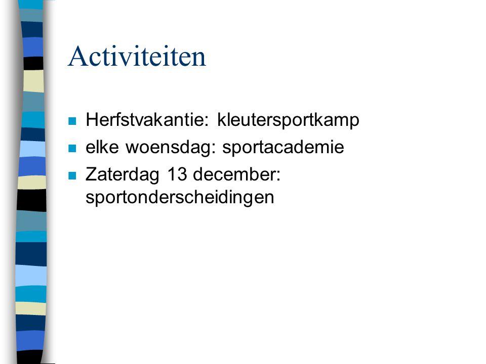 Activiteiten n Herfstvakantie: kleutersportkamp n elke woensdag: sportacademie n Zaterdag 13 december: sportonderscheidingen