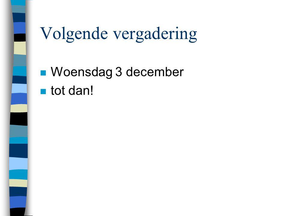 Volgende vergadering n Woensdag 3 december n tot dan!