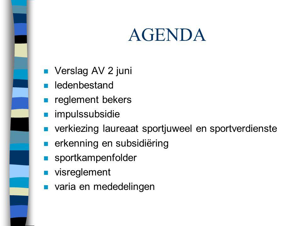 AGENDA n Verslag AV 2 juni n ledenbestand n reglement bekers n impulssubsidie n verkiezing laureaat sportjuweel en sportverdienste n erkenning en subs