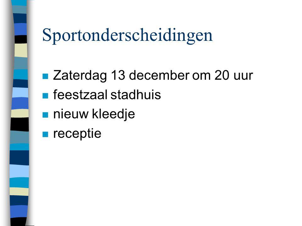 Sportonderscheidingen n Zaterdag 13 december om 20 uur n feestzaal stadhuis n nieuw kleedje n receptie