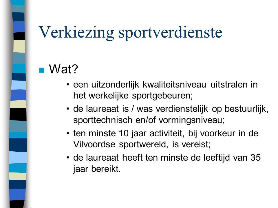 Verkiezing sportverdienste n Wat? een uitzonderlijk kwaliteitsniveau uitstralen in het werkelijke sportgebeuren; de laureaat is / was verdienstelijk o