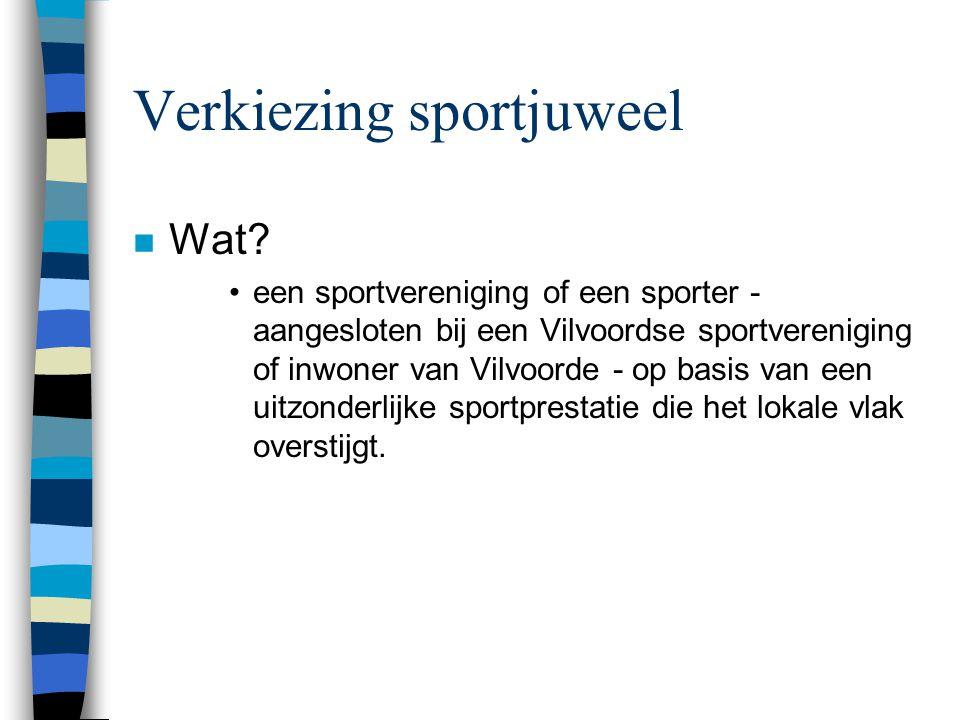Verkiezing sportjuweel n Wat? een sportvereniging of een sporter - aangesloten bij een Vilvoordse sportvereniging of inwoner van Vilvoorde - op basis