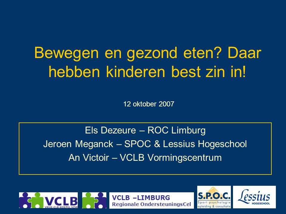 Bewegen en gezond eten? Daar hebben kinderen best zin in! Els Dezeure – ROC Limburg Jeroen Meganck – SPOC & Lessius Hogeschool An Victoir – VCLB Vormi