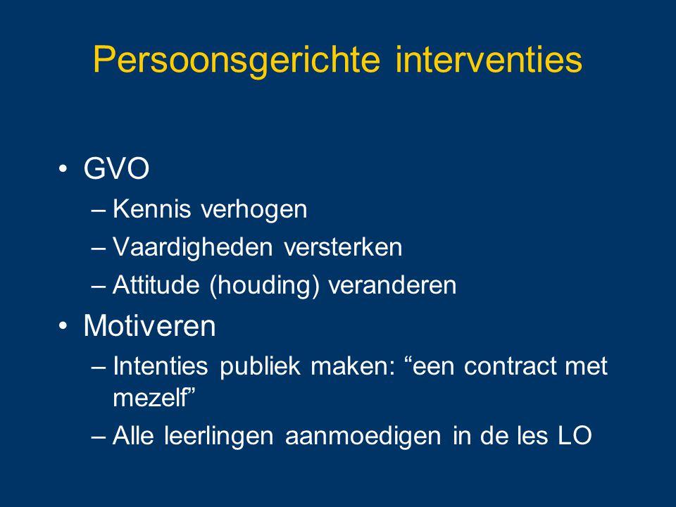 """Persoonsgerichte interventies GVO –Kennis verhogen –Vaardigheden versterken –Attitude (houding) veranderen Motiveren –Intenties publiek maken: """"een co"""