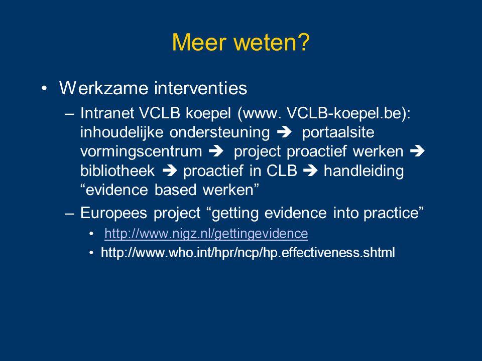 Meer weten? Werkzame interventies –Intranet VCLB koepel (www. VCLB-koepel.be): inhoudelijke ondersteuning  portaalsite vormingscentrum  project proa