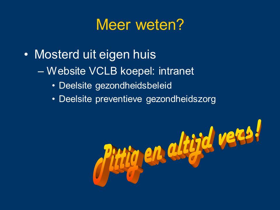 Meer weten? Mosterd uit eigen huis –Website VCLB koepel: intranet Deelsite gezondheidsbeleid Deelsite preventieve gezondheidszorg