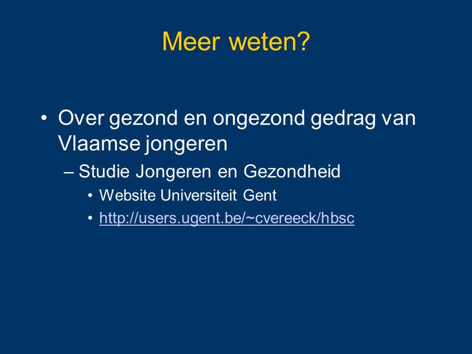 Meer weten? Over gezond en ongezond gedrag van Vlaamse jongeren –Studie Jongeren en Gezondheid Website Universiteit Gent http://users.ugent.be/~cveree