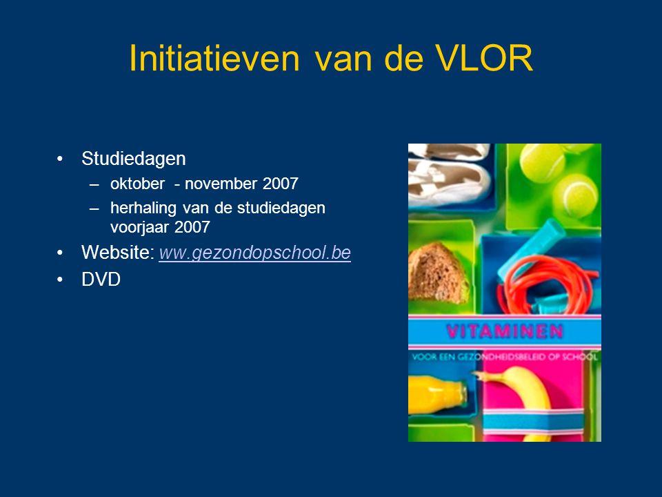 Initiatieven van de VLOR Studiedagen –oktober - november 2007 –herhaling van de studiedagen voorjaar 2007 Website: ww.gezondopschool.beww.gezondopscho