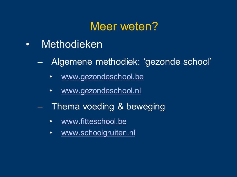 Methodieken –Algemene methodiek: 'gezonde school' www.gezondeschool.be www.gezondeschool.nl –Thema voeding & beweging www.fitteschool.be www.schoolgru