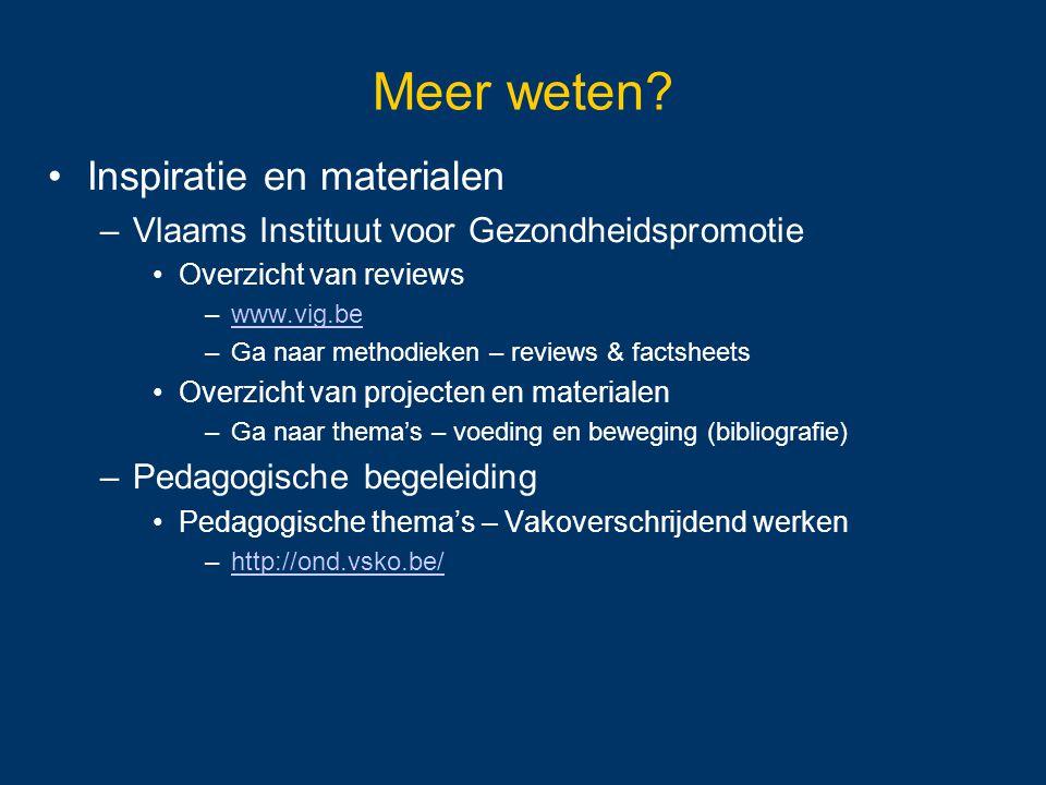 Inspiratie en materialen –Vlaams Instituut voor Gezondheidspromotie Overzicht van reviews –www.vig.bewww.vig.be –Ga naar methodieken – reviews & facts