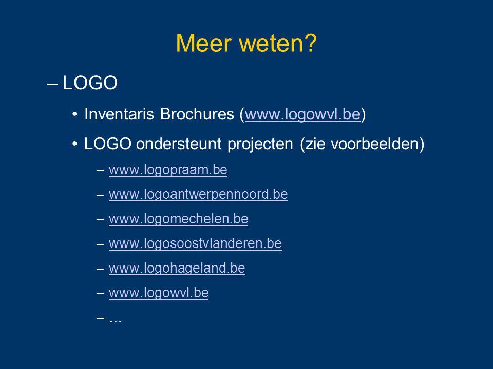Meer weten? –LOGO Inventaris Brochures (www.logowvl.be)www.logowvl.be LOGO ondersteunt projecten (zie voorbeelden) –www.logopraam.bewww.logopraam.be –