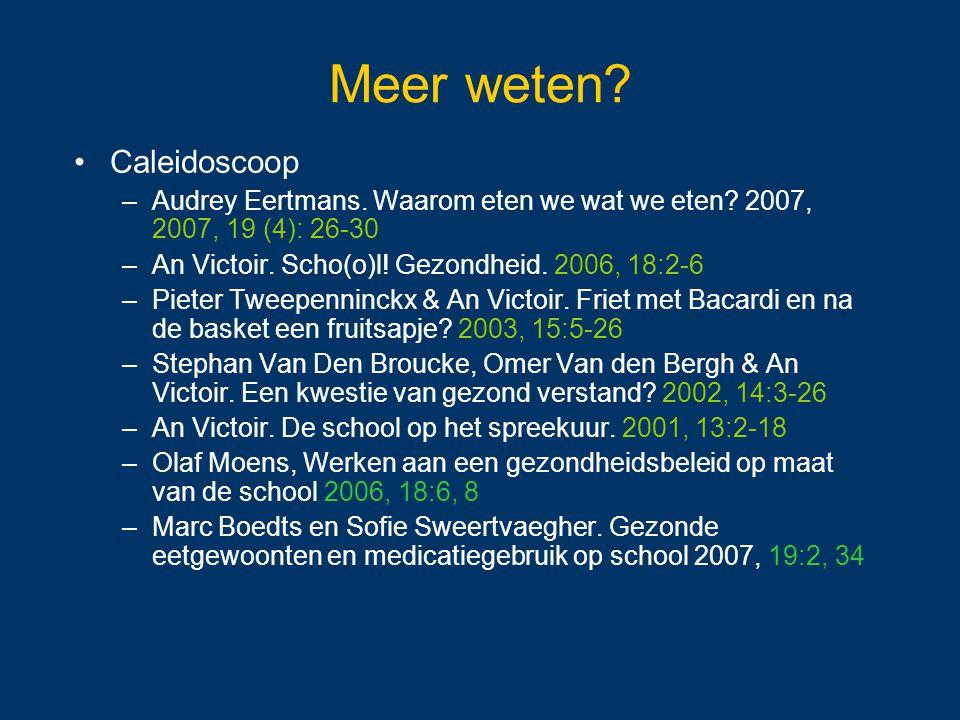 Meer weten? Caleidoscoop –Audrey Eertmans. Waarom eten we wat we eten? 2007, 2007, 19 (4): 26-30 –An Victoir. Scho(o)l! Gezondheid. 2006, 18:2-6 –Piet