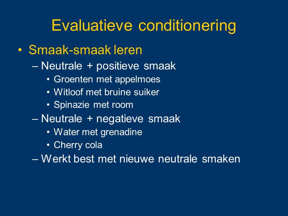 Evaluatieve conditionering Smaak-smaak leren –Neutrale + positieve smaak Groenten met appelmoes Witloof met bruine suiker Spinazie met room –Neutrale
