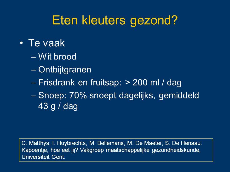 Eten kleuters gezond? Te vaak –Wit brood –Ontbijtgranen –Frisdrank en fruitsap: > 200 ml / dag –Snoep: 70% snoept dagelijks, gemiddeld 43 g / dag C. M
