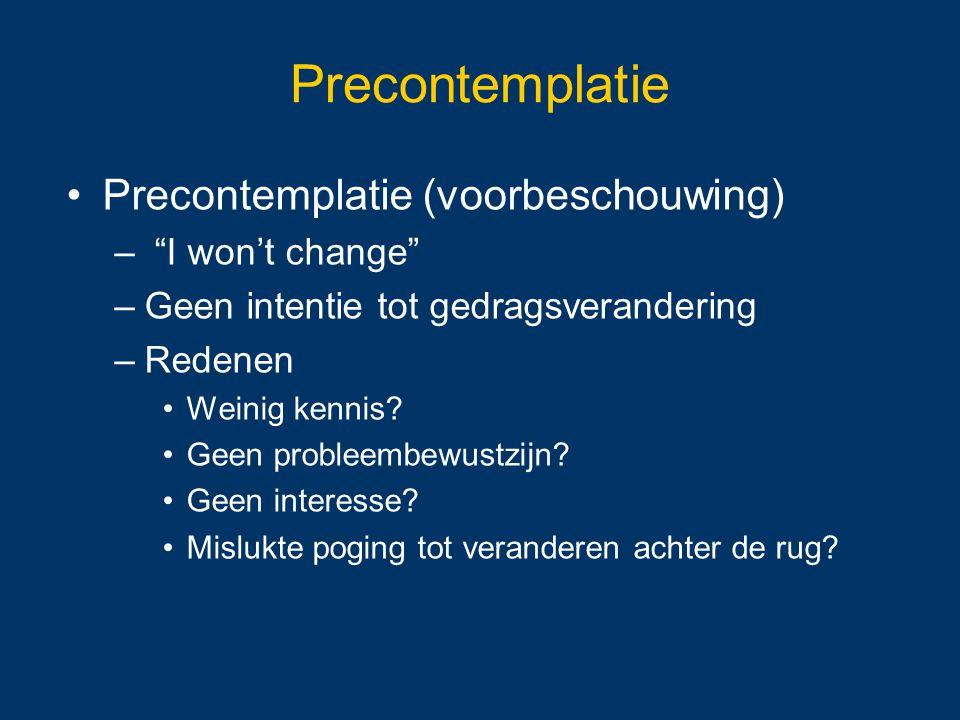 """Precontemplatie Precontemplatie (voorbeschouwing) – """"I won't change"""" –Geen intentie tot gedragsverandering –Redenen Weinig kennis? Geen probleembewust"""