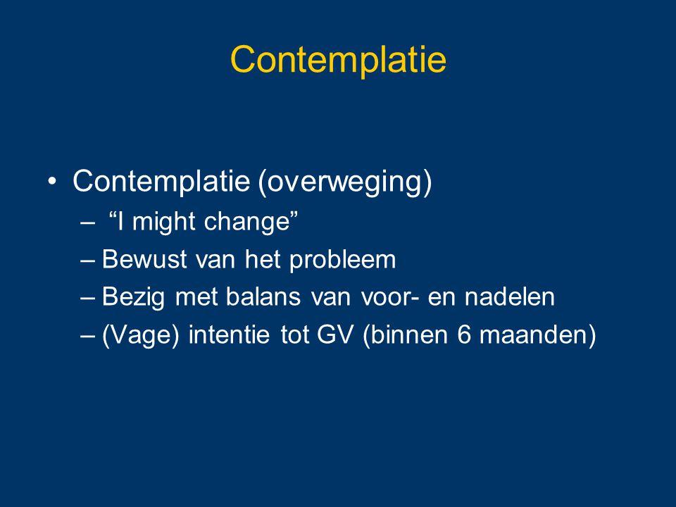 """Contemplatie Contemplatie (overweging) – """"I might change"""" –Bewust van het probleem –Bezig met balans van voor- en nadelen –(Vage) intentie tot GV (bin"""