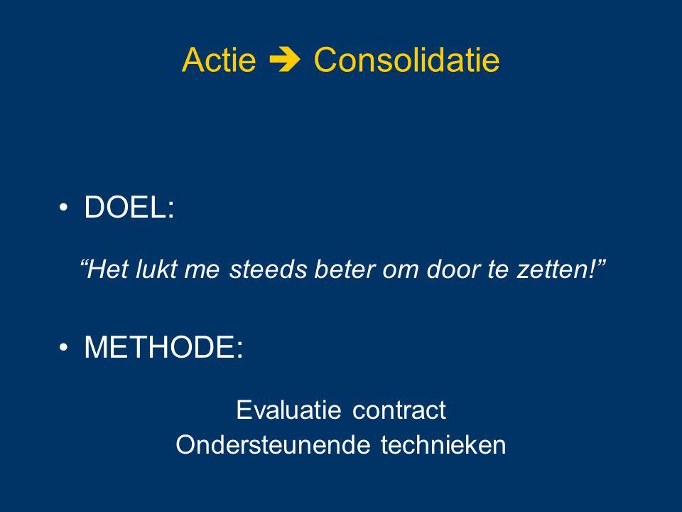 """Actie  Consolidatie DOEL: """"Het lukt me steeds beter om door te zetten!"""" METHODE: Evaluatie contract Ondersteunende technieken"""