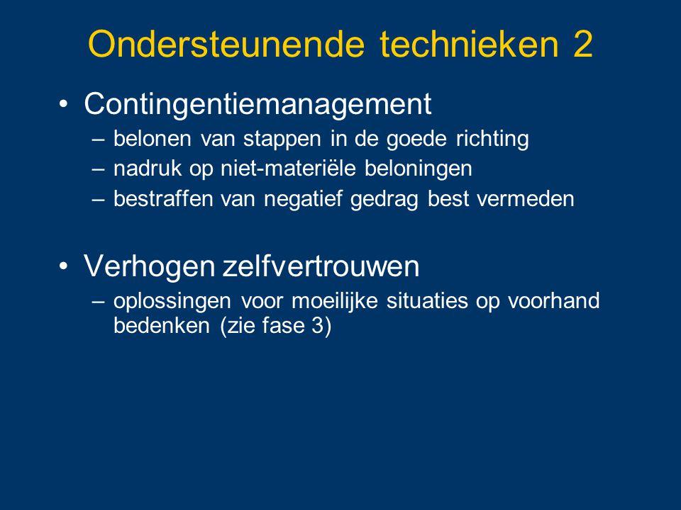 Ondersteunende technieken 2 Contingentiemanagement –belonen van stappen in de goede richting –nadruk op niet-materiële beloningen –bestraffen van nega