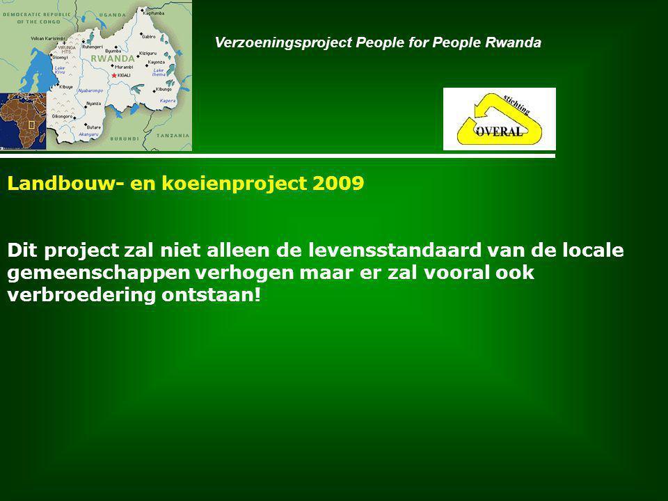 Landbouw- en koeienproject 2009 Dit project zal niet alleen de levensstandaard van de locale gemeenschappen verhogen maar er zal vooral ook verbroedering ontstaan.