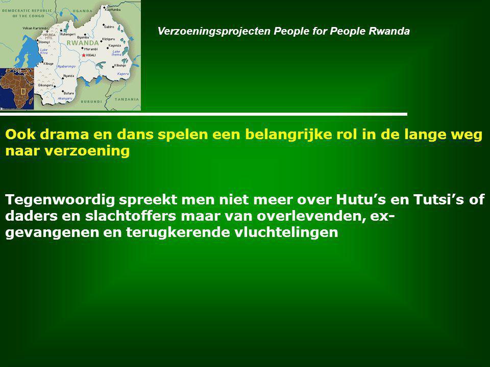 Ook drama en dans spelen een belangrijke rol in de lange weg naar verzoening Tegenwoordig spreekt men niet meer over Hutu's en Tutsi's of daders en slachtoffers maar van overlevenden, ex- gevangenen en terugkerende vluchtelingen Verzoeningsprojecten People for People Rwanda