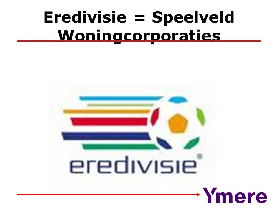 Eredivisie = Speelveld Woningcorporaties
