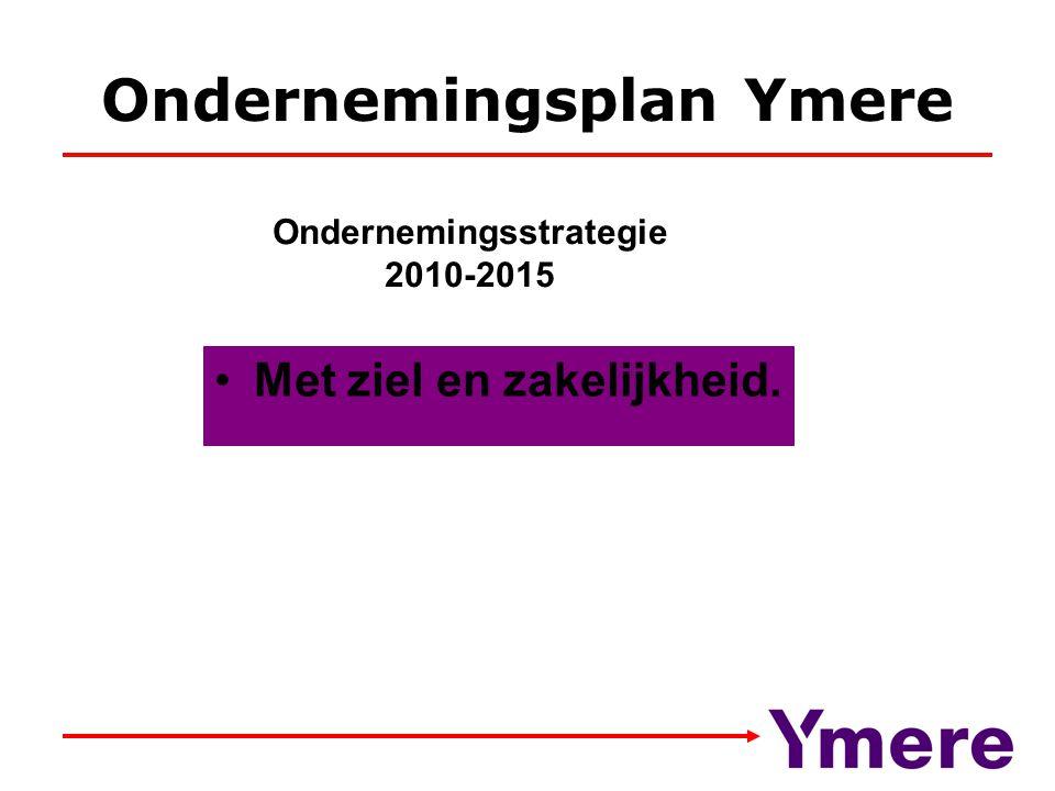 Ondernemingsplan Ymere Met ziel en zakelijkheid. Ondernemingsstrategie 2010-2015