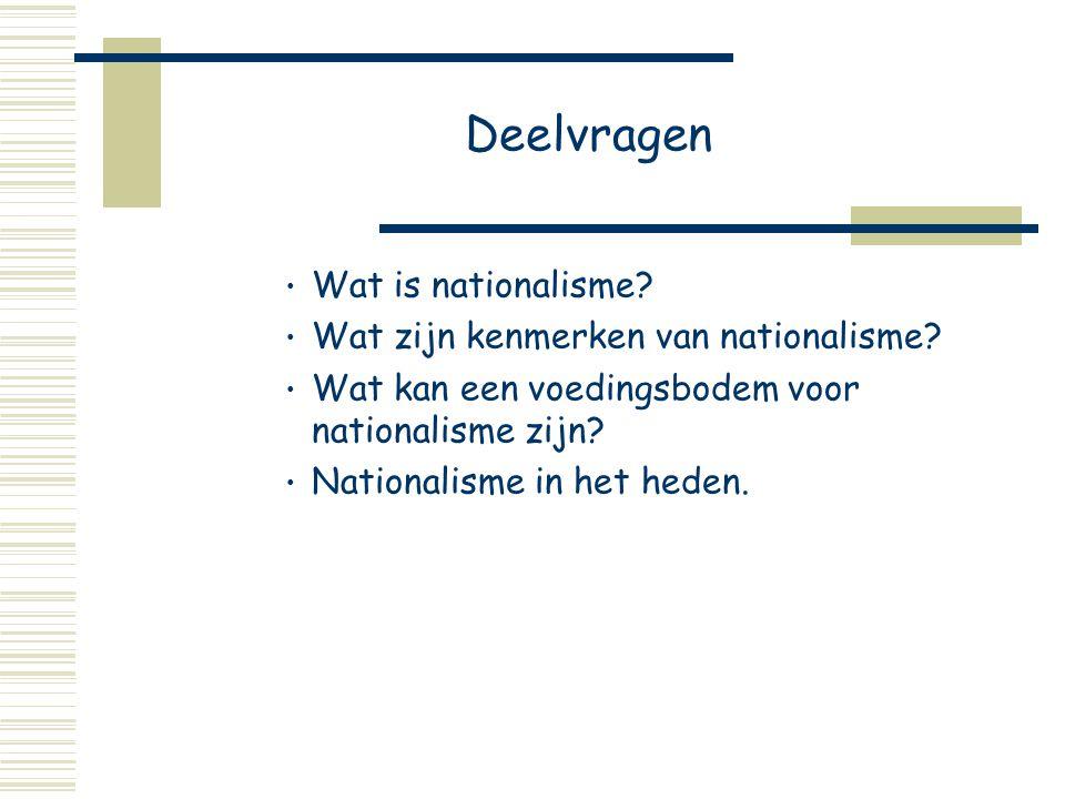 Deelvragen Wat is nationalisme. Wat zijn kenmerken van nationalisme.