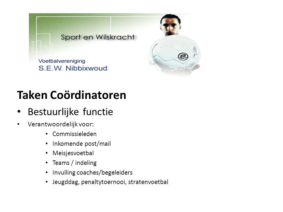 Taken Coördinatoren Bestuurlijke functie Verantwoordelijk voor: Commissieleden Inkomende post/mail Meisjesvoetbal Teams / indeling Invulling coaches/b