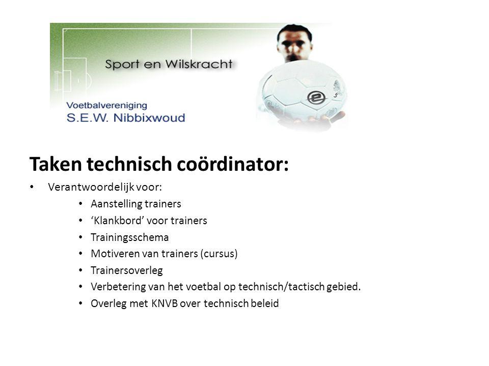 Taken technisch coördinator: Verantwoordelijk voor: Aanstelling trainers 'Klankbord' voor trainers Trainingsschema Motiveren van trainers (cursus) Tra