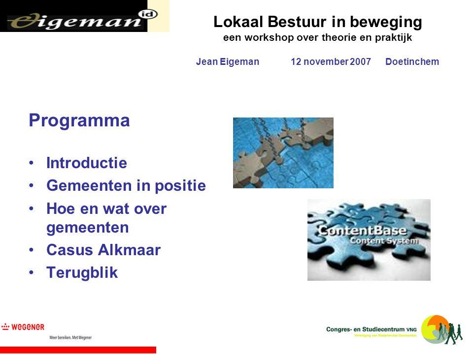 Lokaal Bestuur in beweging een workshop over theorie en praktijk Jean Eigeman12 november 2007Doetinchem Programma Introductie Gemeenten in positie Hoe