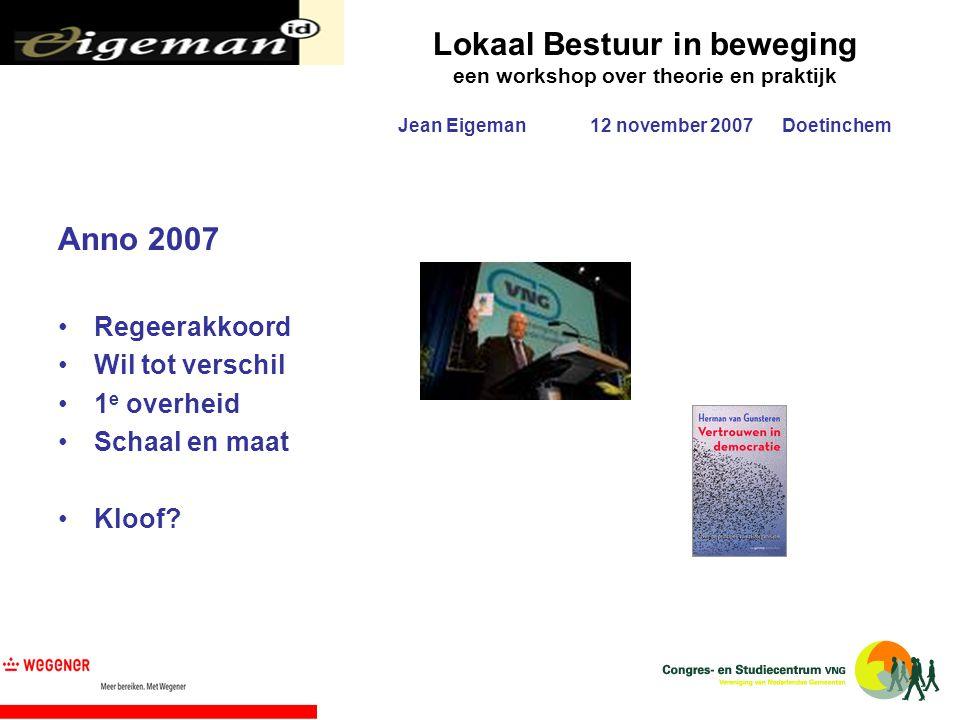 Lokaal Bestuur in beweging een workshop over theorie en praktijk Jean Eigeman12 november 2007Doetinchem Anno 2007 Regeerakkoord Wil tot verschil 1 e o