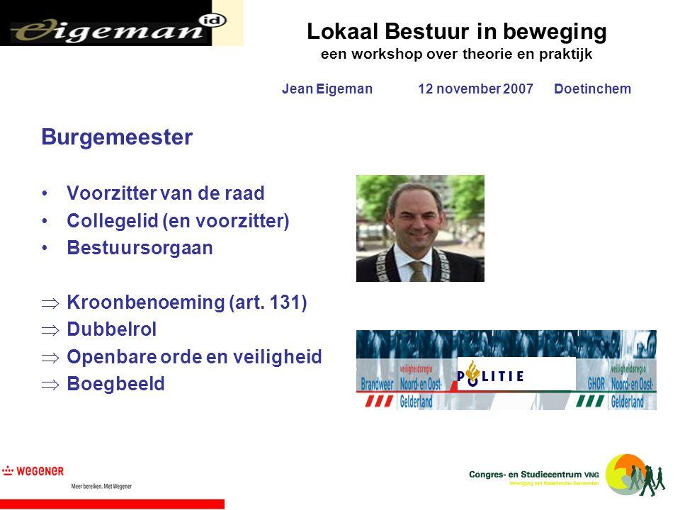 Lokaal Bestuur in beweging een workshop over theorie en praktijk Jean Eigeman12 november 2007Doetinchem Burgemeester Voorzitter van de raad Collegelid
