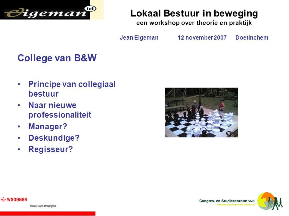 Lokaal Bestuur in beweging een workshop over theorie en praktijk Jean Eigeman12 november 2007Doetinchem College van B&W Principe van collegiaal bestuu