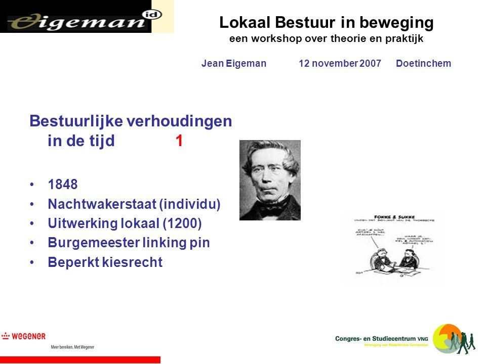 Lokaal Bestuur in beweging een workshop over theorie en praktijk Jean Eigeman12 november 2007Doetinchem Bestuurlijke verhoudingen in de tijd1 1848 Nac