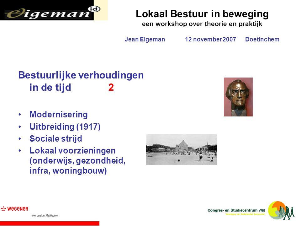 Lokaal Bestuur in beweging een workshop over theorie en praktijk Jean Eigeman12 november 2007Doetinchem Bestuurlijke verhoudingen in de tijd2 Modernis