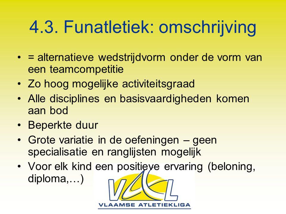 4.3. Funatletiek: omschrijving = alternatieve wedstrijdvorm onder de vorm van een teamcompetitie Zo hoog mogelijke activiteitsgraad Alle disciplines e