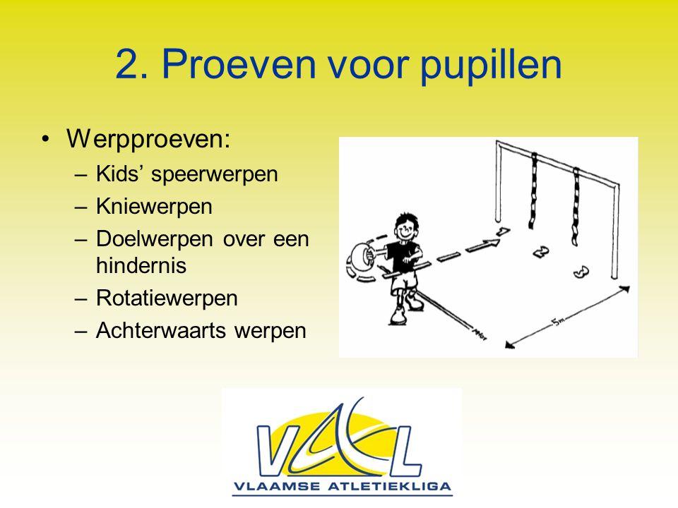 2. Proeven voor pupillen Werpproeven: –Kids' speerwerpen –Kniewerpen –Doelwerpen over een hindernis –Rotatiewerpen –Achterwaarts werpen