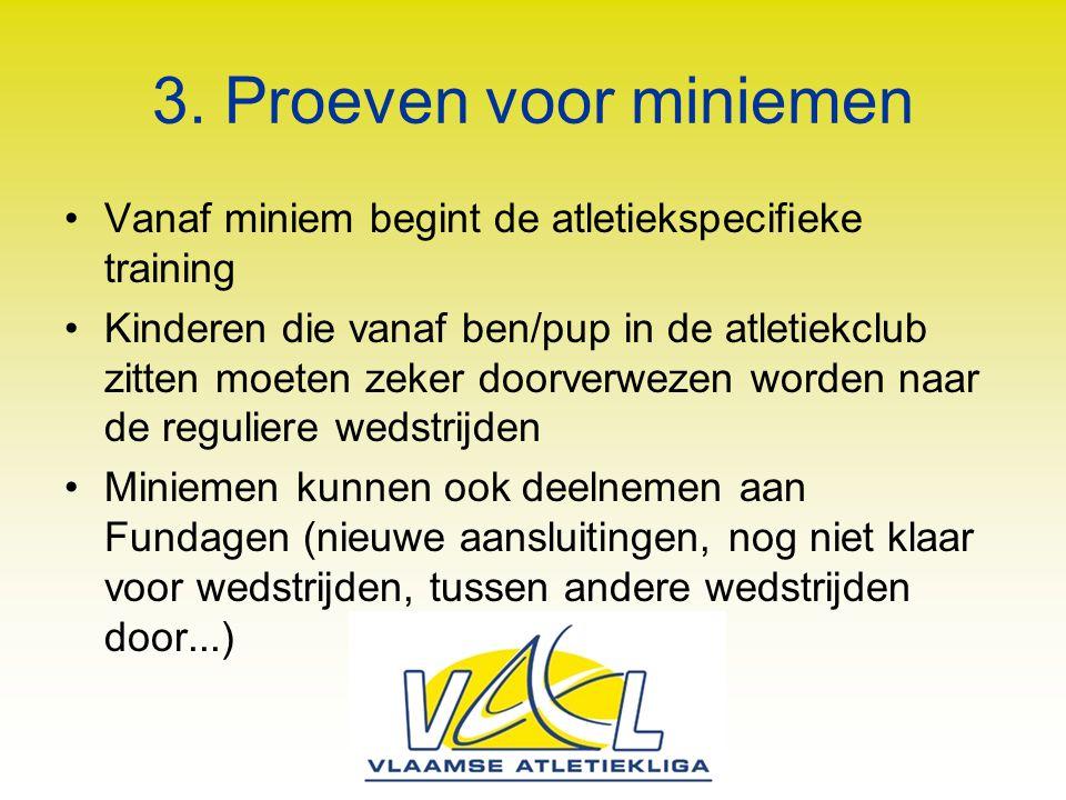 3. Proeven voor miniemen Vanaf miniem begint de atletiekspecifieke training Kinderen die vanaf ben/pup in de atletiekclub zitten moeten zeker doorverw