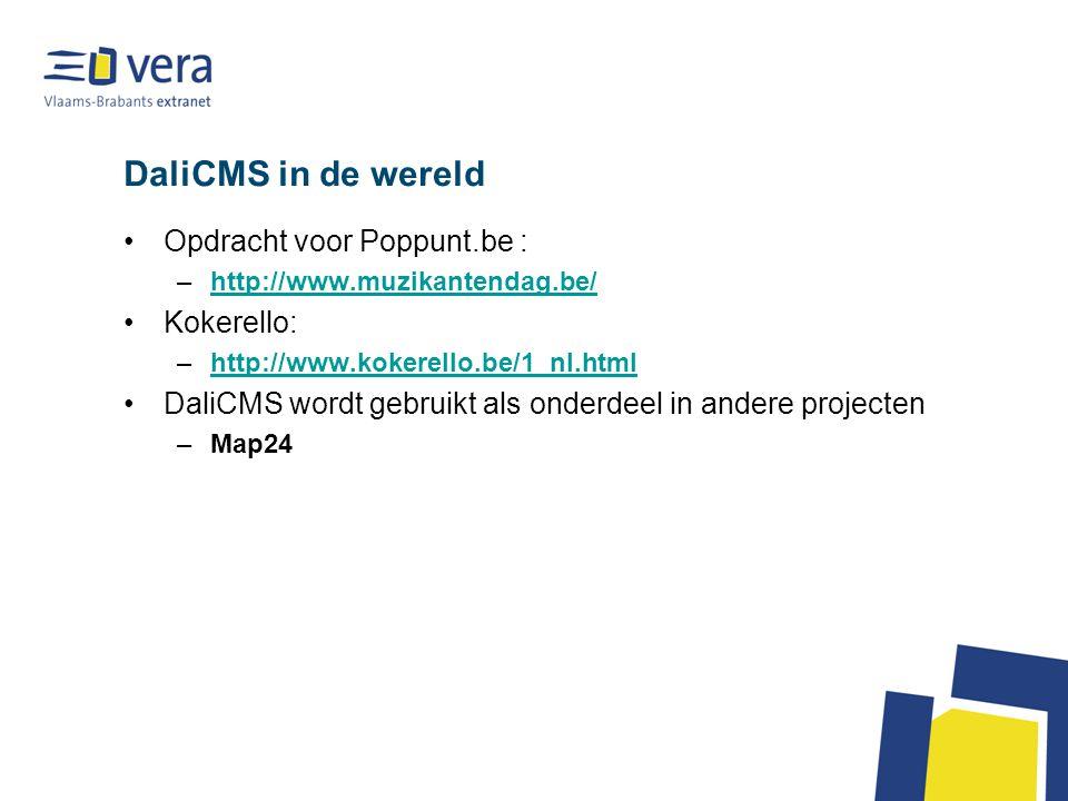 DaliCMS in de wereld Opdracht voor Poppunt.be : –http://www.muzikantendag.be/http://www.muzikantendag.be/ Kokerello: –http://www.kokerello.be/1_nl.htmlhttp://www.kokerello.be/1_nl.html DaliCMS wordt gebruikt als onderdeel in andere projecten –Map24