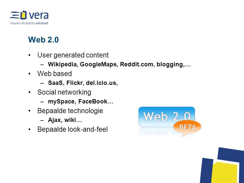 Web 2.0 User generated content –Wikipedia, GoogleMaps, Reddit.com, blogging,… Web based –SaaS, Flickr, del.icio.us, Social networking –mySpace, FaceBook… Bepaalde technologie –Ajax, wiki… Bepaalde look-and-feel