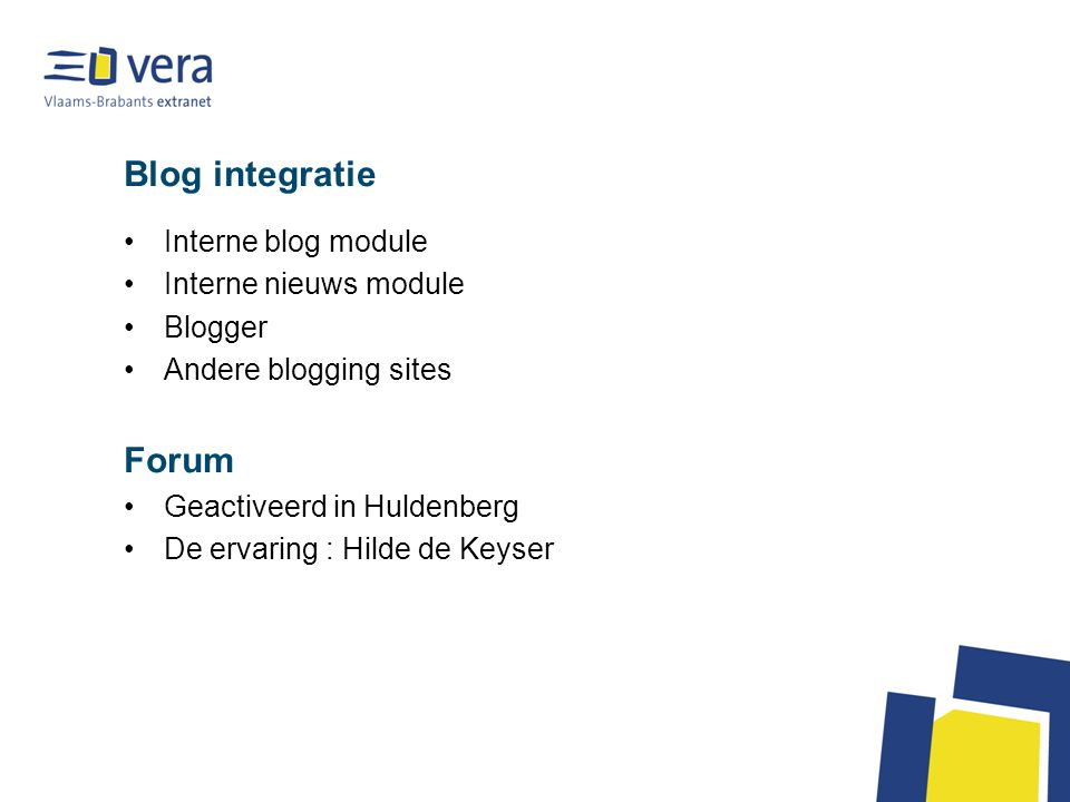 Blog integratie Interne blog module Interne nieuws module Blogger Andere blogging sites Forum Geactiveerd in Huldenberg De ervaring : Hilde de Keyser