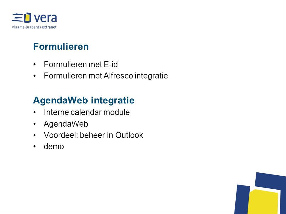 Formulieren Formulieren met E-id Formulieren met Alfresco integratie AgendaWeb integratie Interne calendar module AgendaWeb Voordeel: beheer in Outlook demo