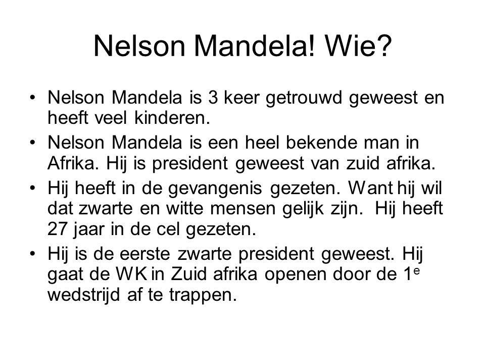 Nelson Mandela! Wie? Nelson Mandela is 3 keer getrouwd geweest en heeft veel kinderen. Nelson Mandela is een heel bekende man in Afrika. Hij is presid
