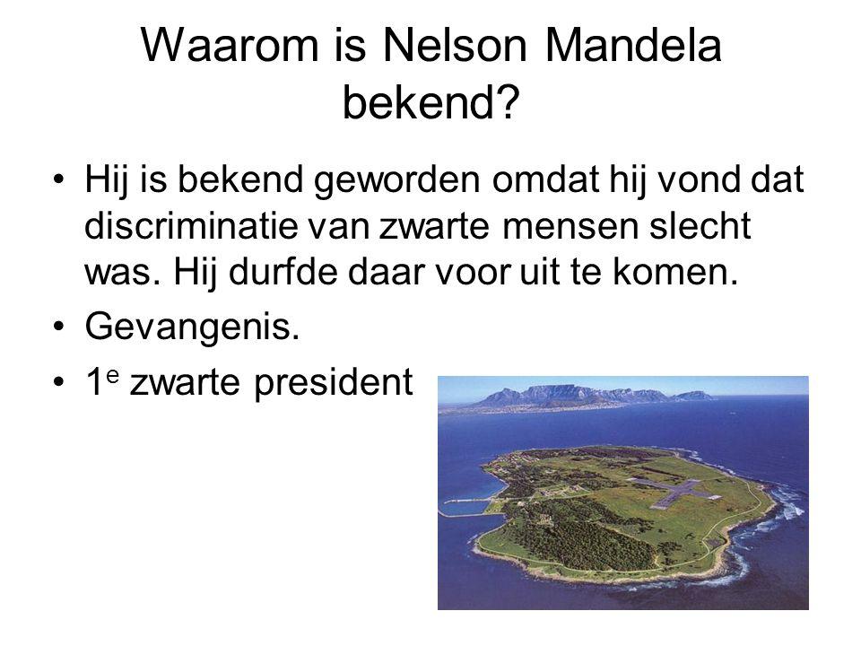 Waarom is Nelson Mandela bekend? Hij is bekend geworden omdat hij vond dat discriminatie van zwarte mensen slecht was. Hij durfde daar voor uit te kom