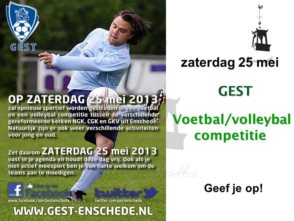 GEST Voetbal/volleybal competitie zaterdag 25 mei GEST Voetbal/volleybal competitie Geef je op!