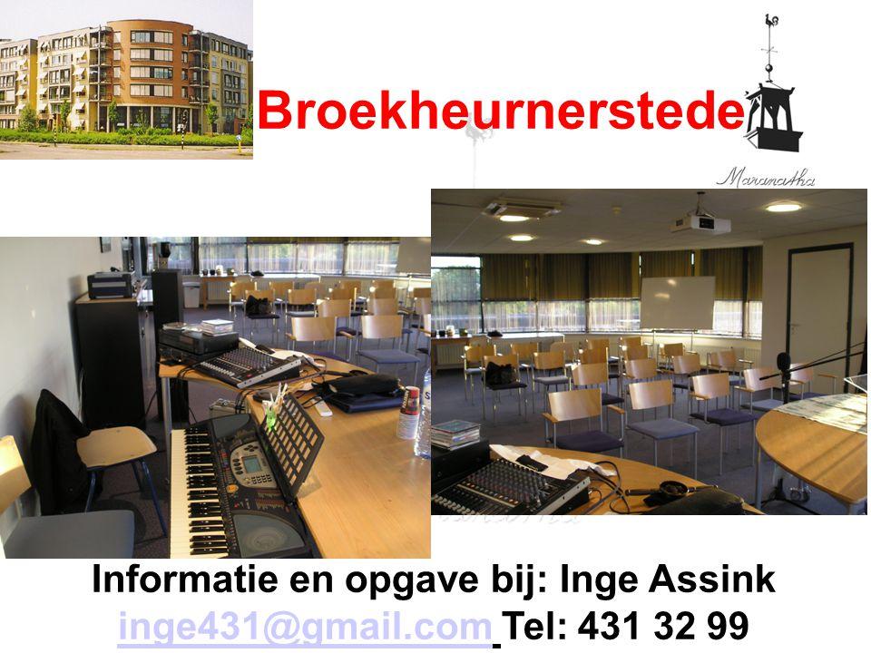 Informatie en opgave bij: Inge Assink inge431@gmail.com Tel: 431 32 99 inge431@gmail.com Broekheurnerstede